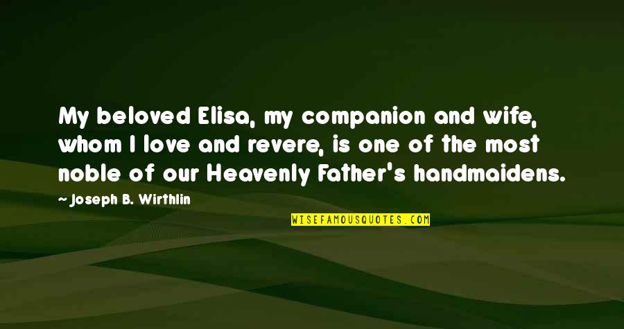 The Heavenly Father Quotes By Joseph B. Wirthlin: My beloved Elisa, my companion and wife, whom