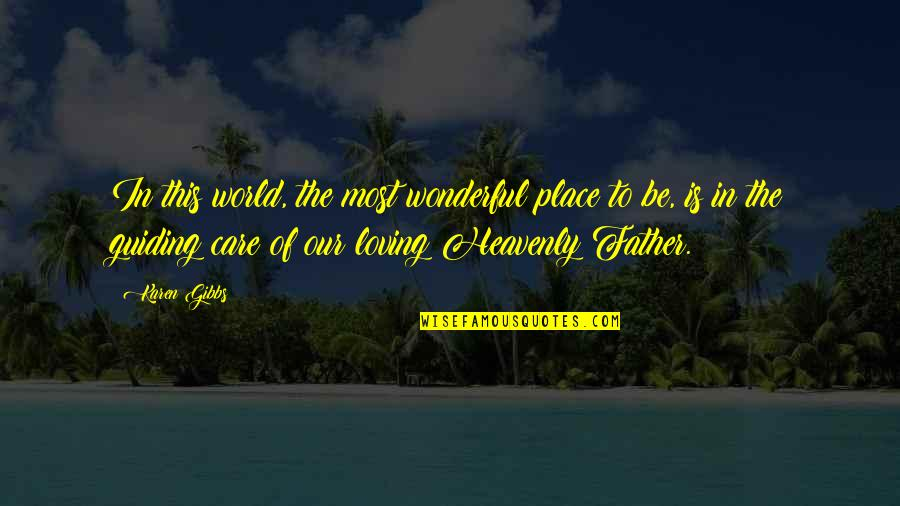 The Heavenly Father Quotes By Karen Gibbs: In this world, the most wonderful place to
