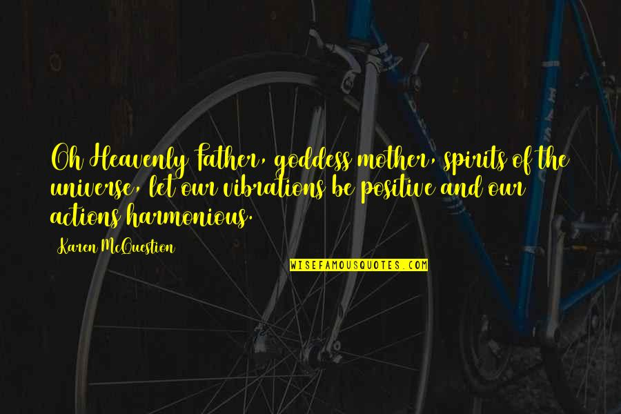 The Heavenly Father Quotes By Karen McQuestion: Oh Heavenly Father, goddess mother, spirits of the