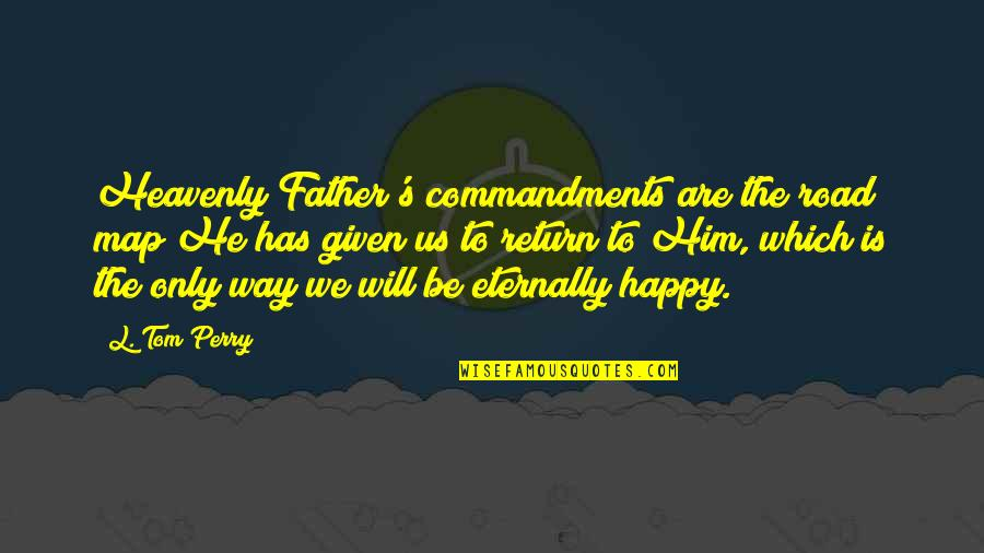 The Heavenly Father Quotes By L. Tom Perry: Heavenly Father's commandments are the road map He