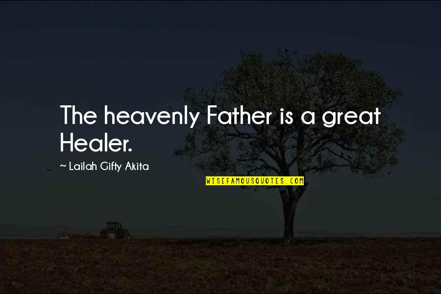 The Heavenly Father Quotes By Lailah Gifty Akita: The heavenly Father is a great Healer.