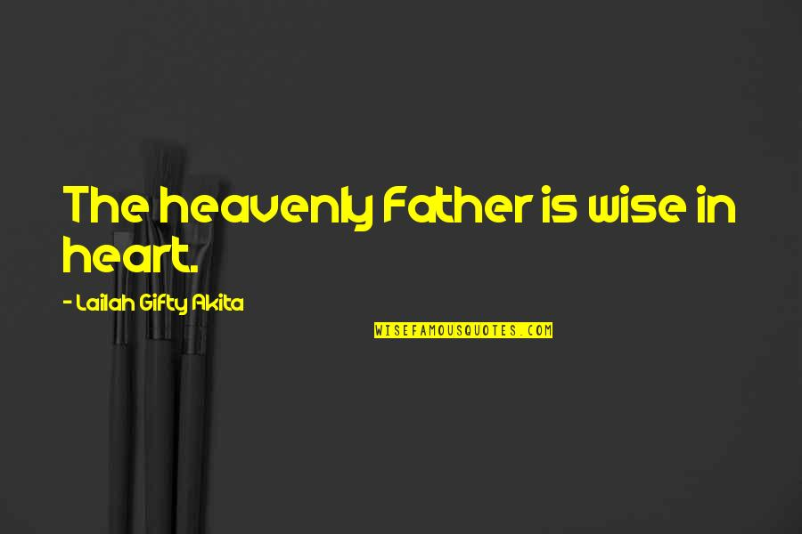 The Heavenly Father Quotes By Lailah Gifty Akita: The heavenly Father is wise in heart.