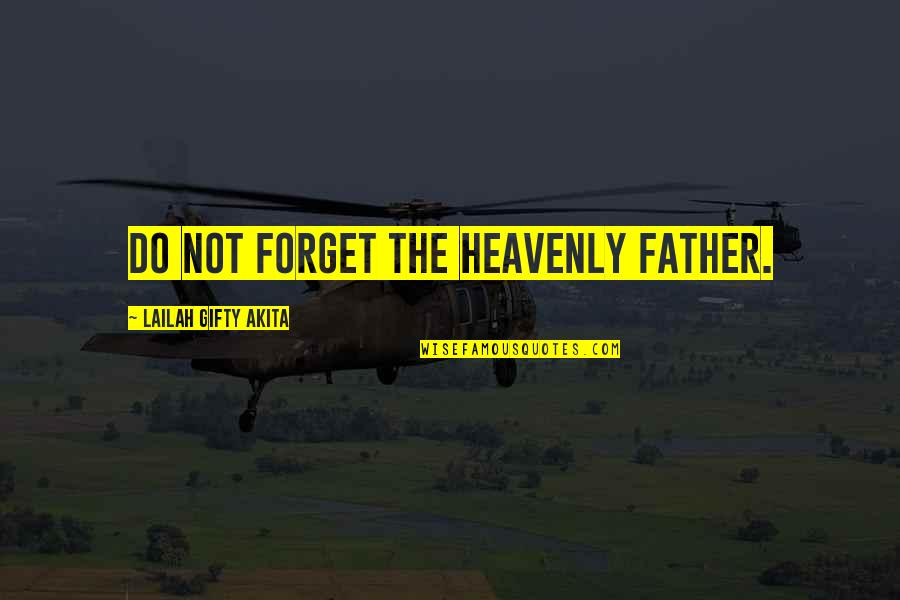 The Heavenly Father Quotes By Lailah Gifty Akita: Do not forget the Heavenly Father.