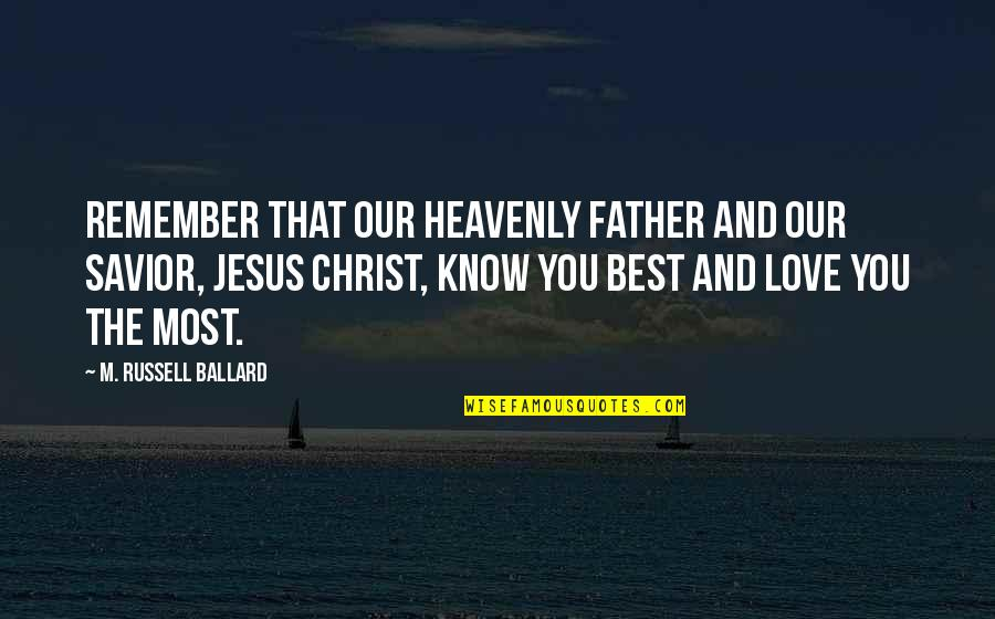 The Heavenly Father Quotes By M. Russell Ballard: Remember that our Heavenly Father and our Savior,