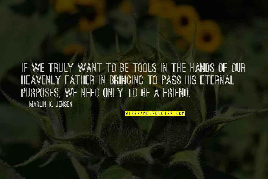 The Heavenly Father Quotes By Marlin K. Jensen: If we truly want to be tools in