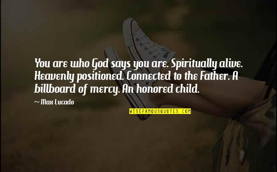 The Heavenly Father Quotes By Max Lucado: You are who God says you are. Spiritually