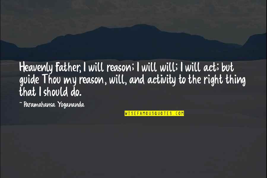 The Heavenly Father Quotes By Paramahansa Yogananda: Heavenly Father, I will reason; I will will;