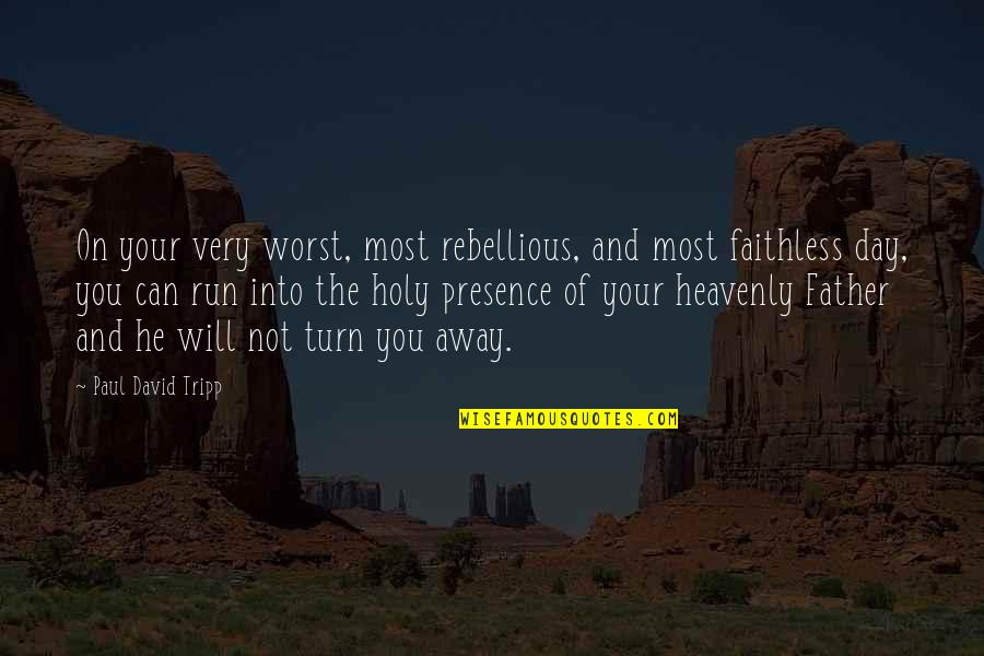 The Heavenly Father Quotes By Paul David Tripp: On your very worst, most rebellious, and most