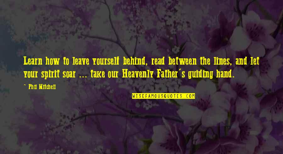 The Heavenly Father Quotes By Phil Mitchell: Learn how to leave yourself behind, read between