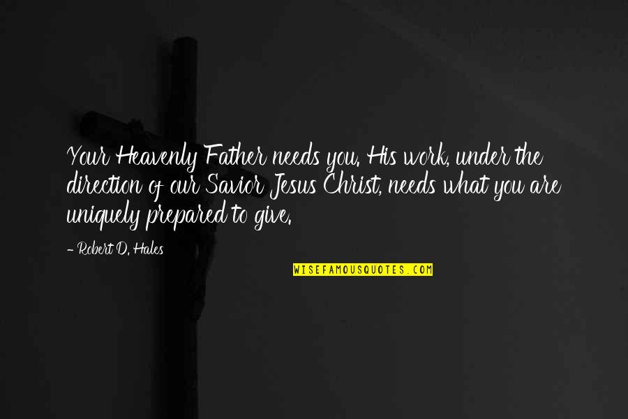 The Heavenly Father Quotes By Robert D. Hales: Your Heavenly Father needs you. His work, under