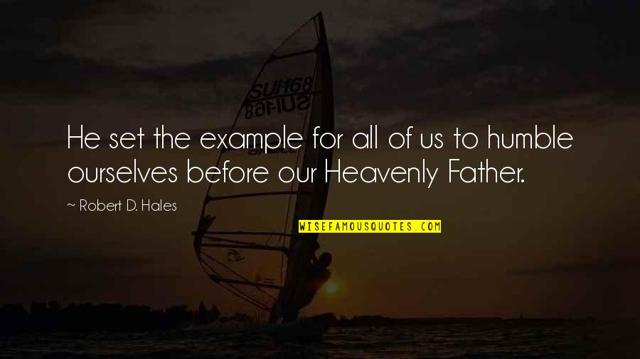 The Heavenly Father Quotes By Robert D. Hales: He set the example for all of us