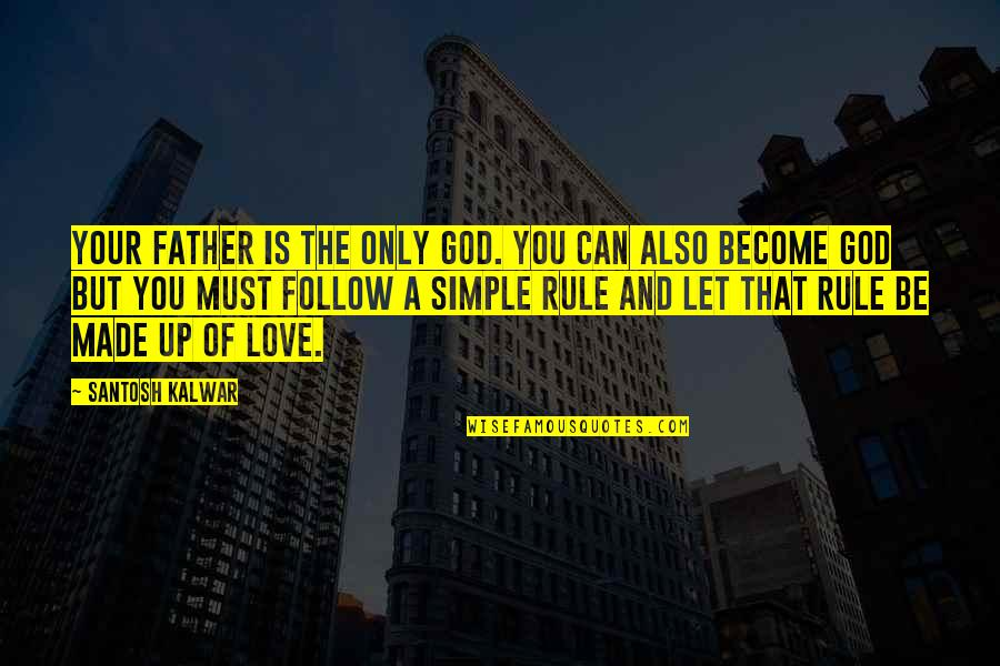 The Heavenly Father Quotes By Santosh Kalwar: Your father is the only God. You can