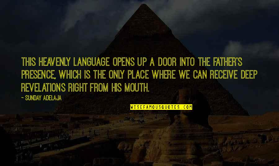 The Heavenly Father Quotes By Sunday Adelaja: This heavenly language opens up a door into