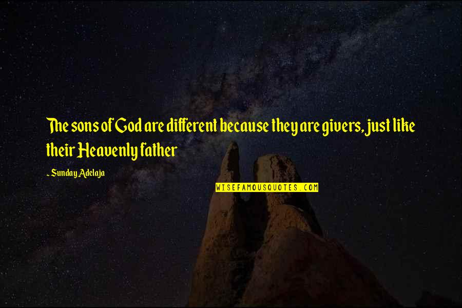 The Heavenly Father Quotes By Sunday Adelaja: The sons of God are different because they