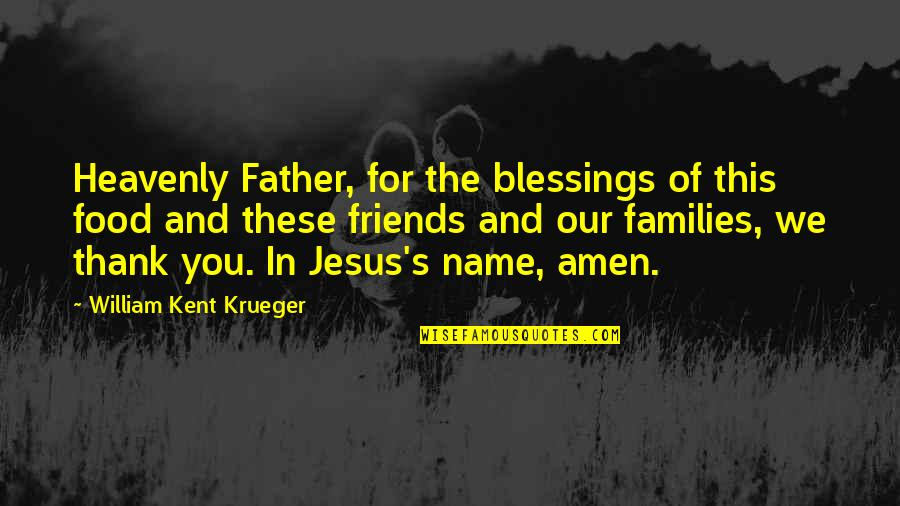 The Heavenly Father Quotes By William Kent Krueger: Heavenly Father, for the blessings of this food