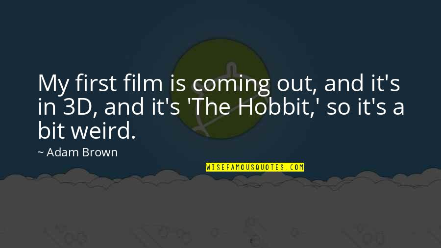 The Hobbit Film Quotes By Adam Brown: My first film is coming out, and it's