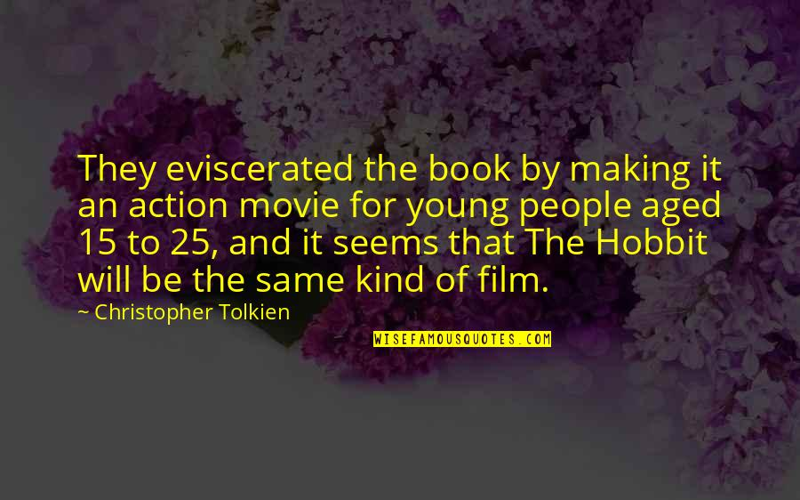 The Hobbit Film Quotes By Christopher Tolkien: They eviscerated the book by making it an