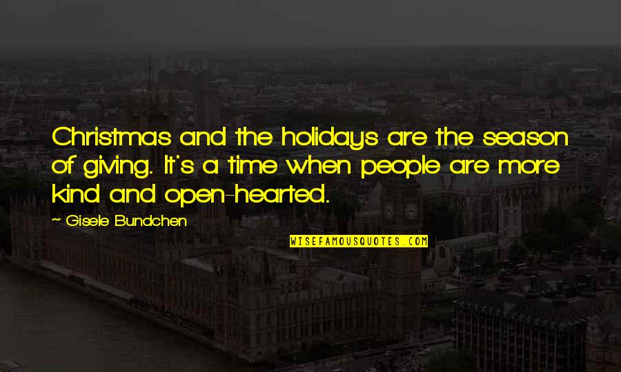 The Holidays And Giving Quotes By Gisele Bundchen: Christmas and the holidays are the season of