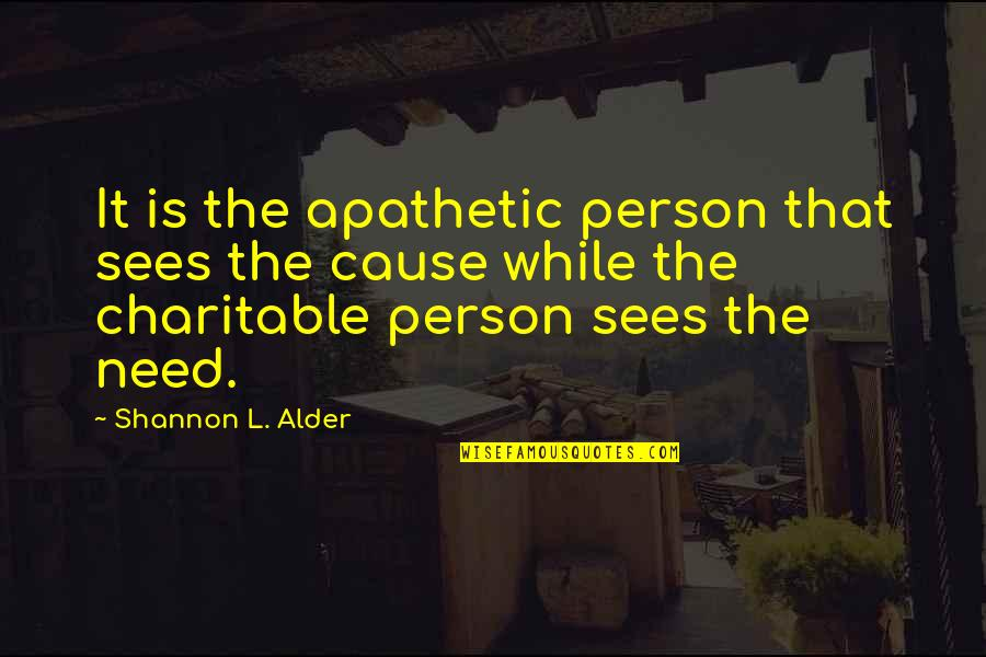 The Holidays And Giving Quotes By Shannon L. Alder: It is the apathetic person that sees the