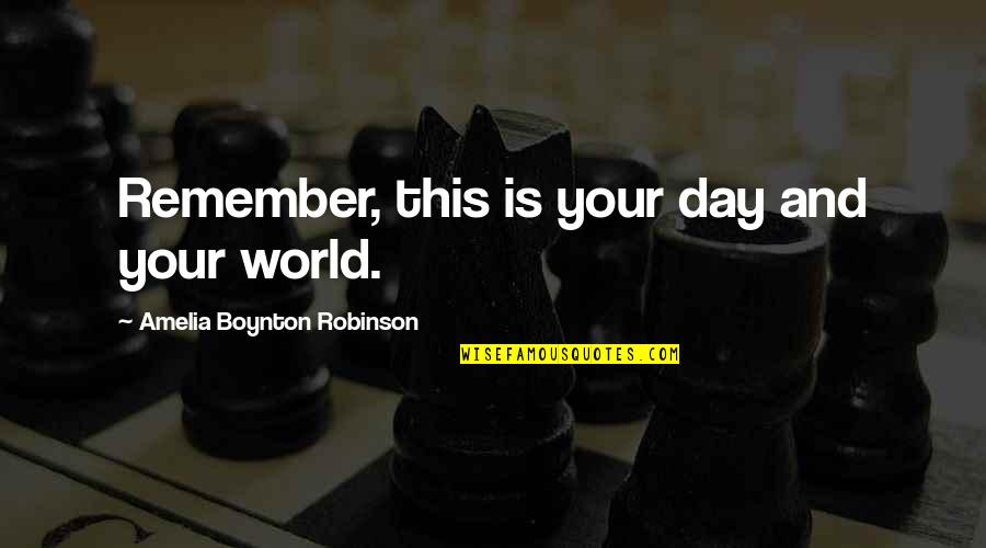 The Holy Sacrifice Of The Mass Quotes By Amelia Boynton Robinson: Remember, this is your day and your world.