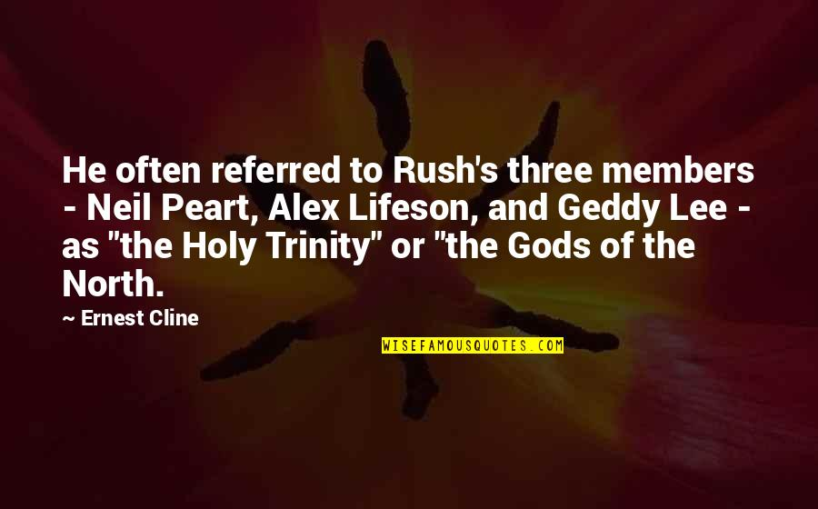 The Holy Trinity Quotes By Ernest Cline: He often referred to Rush's three members -