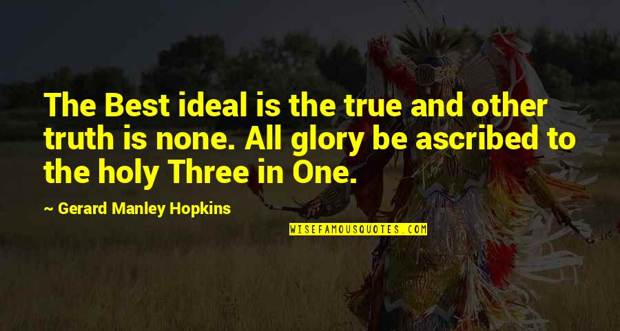 The Holy Trinity Quotes By Gerard Manley Hopkins: The Best ideal is the true and other