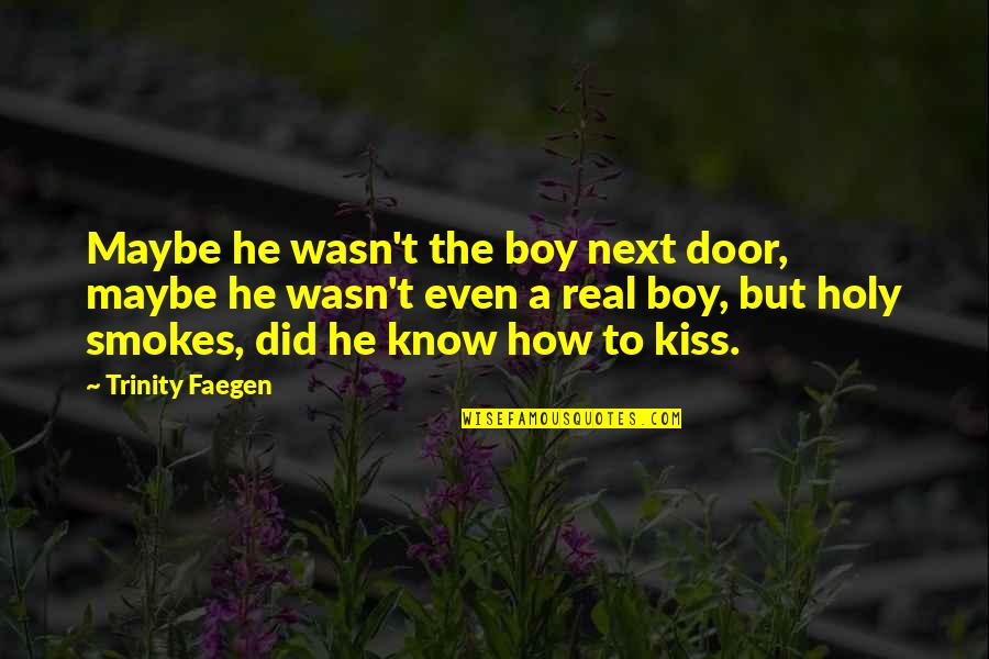 The Holy Trinity Quotes By Trinity Faegen: Maybe he wasn't the boy next door, maybe
