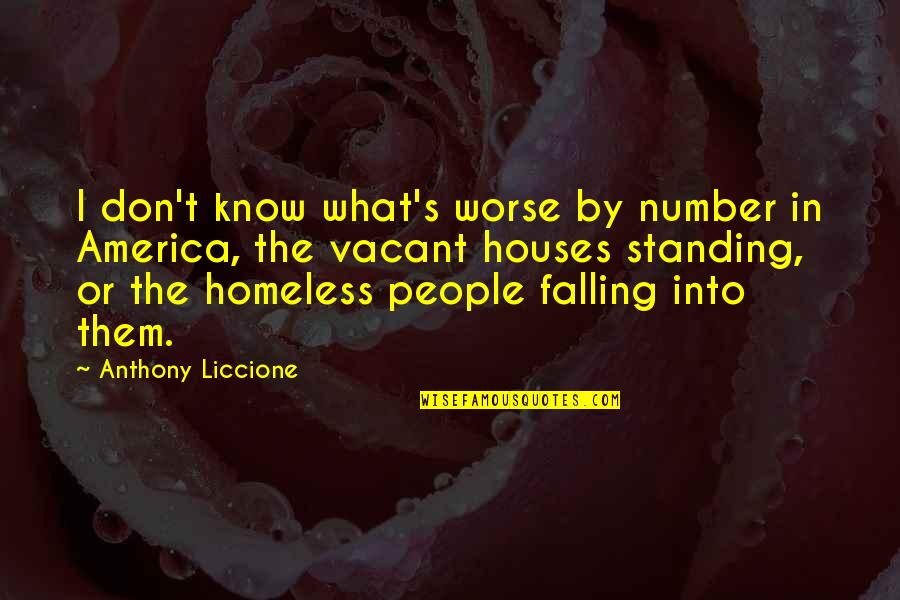 The Homeless Quotes By Anthony Liccione: I don't know what's worse by number in