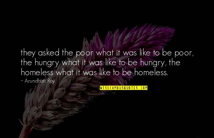 The Homeless Quotes By Arundhati Roy: they asked the poor what it was like