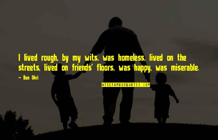 The Homeless Quotes By Ben Okri: I lived rough, by my wits, was homeless,