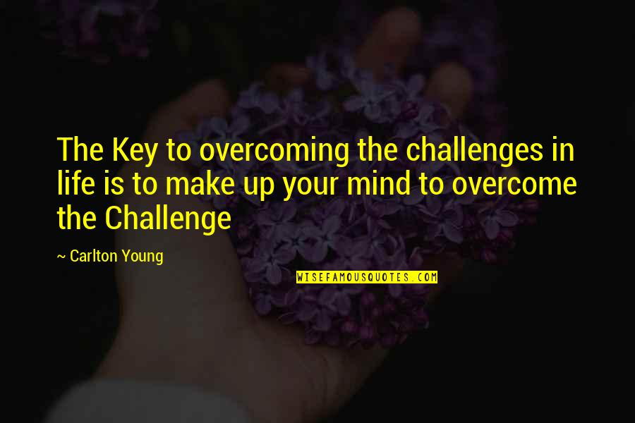 The Homeless Quotes By Carlton Young: The Key to overcoming the challenges in life