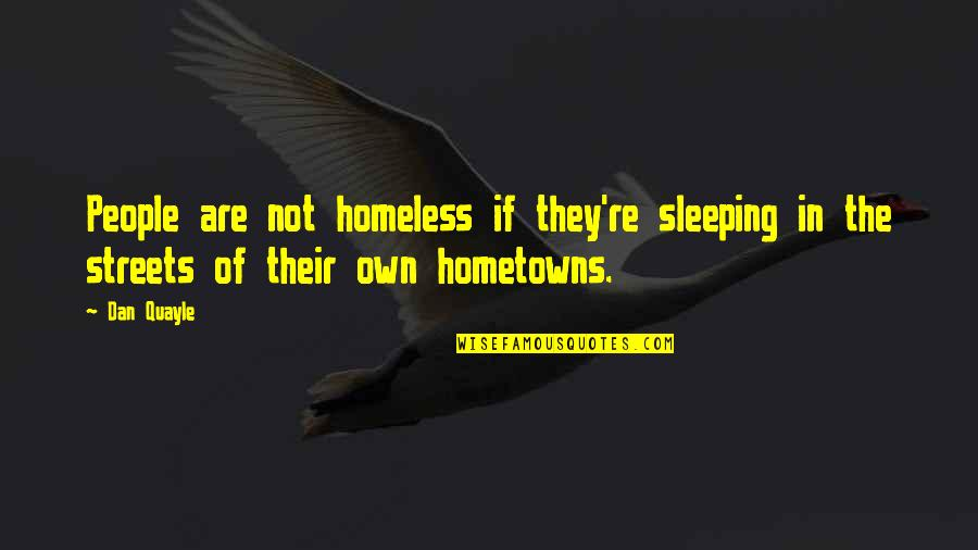 The Homeless Quotes By Dan Quayle: People are not homeless if they're sleeping in