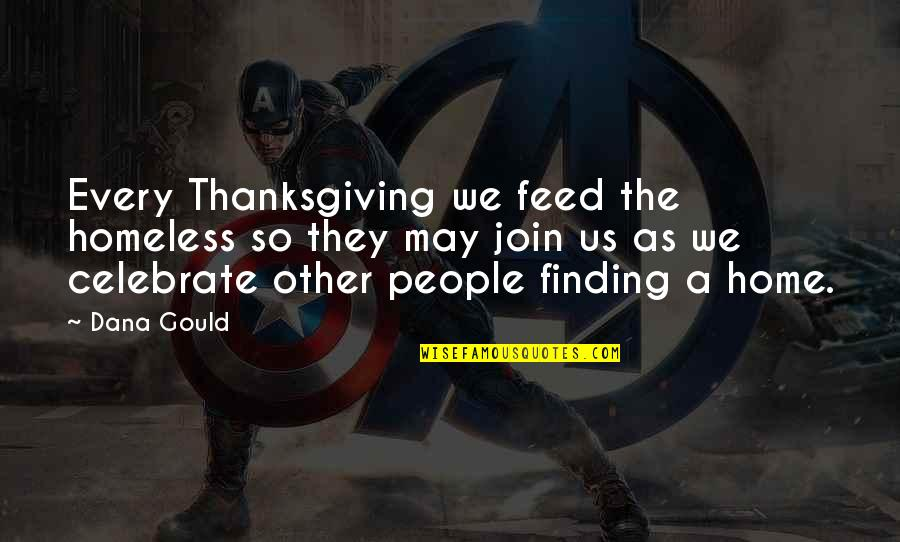 The Homeless Quotes By Dana Gould: Every Thanksgiving we feed the homeless so they