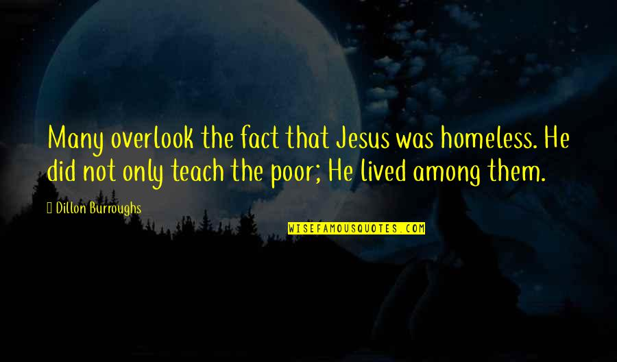 The Homeless Quotes By Dillon Burroughs: Many overlook the fact that Jesus was homeless.