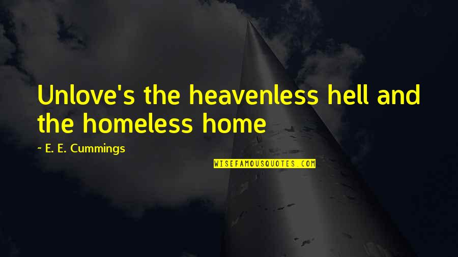 The Homeless Quotes By E. E. Cummings: Unlove's the heavenless hell and the homeless home