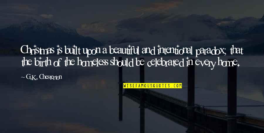 The Homeless Quotes By G.K. Chesterton: Christmas is built upon a beautiful and intentional