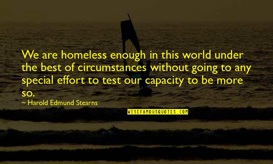 The Homeless Quotes By Harold Edmund Stearns: We are homeless enough in this world under