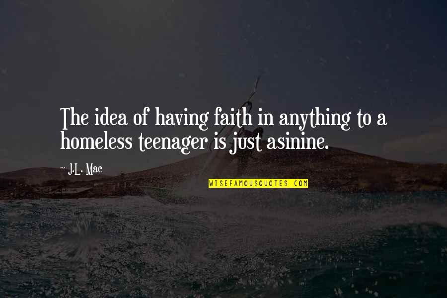 The Homeless Quotes By J.L. Mac: The idea of having faith in anything to