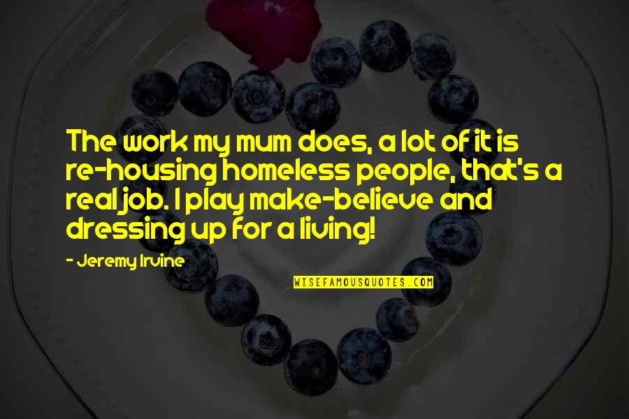 The Homeless Quotes By Jeremy Irvine: The work my mum does, a lot of