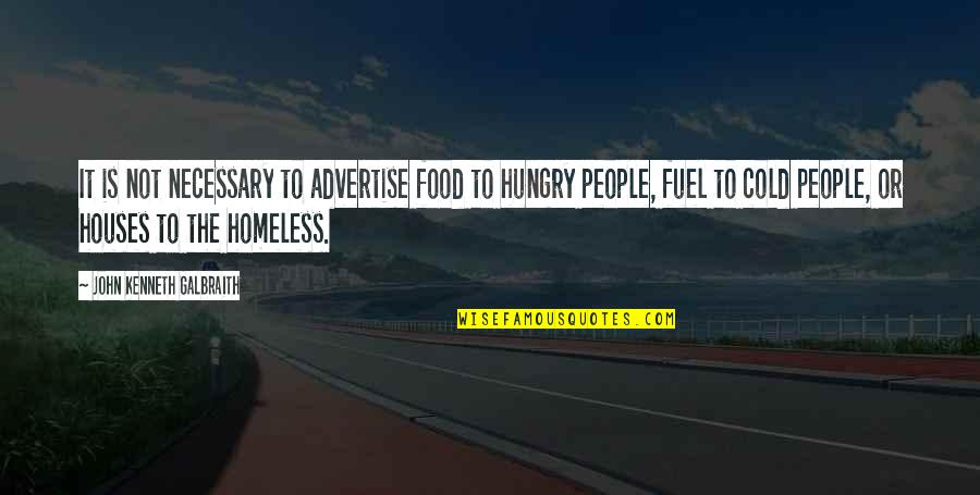 The Homeless Quotes By John Kenneth Galbraith: It is not necessary to advertise food to