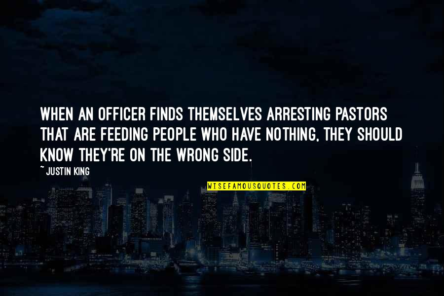 The Homeless Quotes By Justin King: When an officer finds themselves arresting pastors that