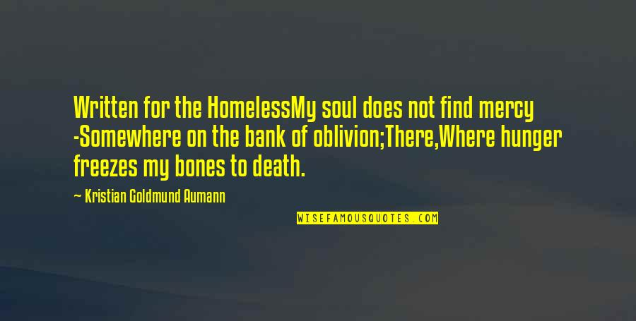 The Homeless Quotes By Kristian Goldmund Aumann: Written for the HomelessMy soul does not find