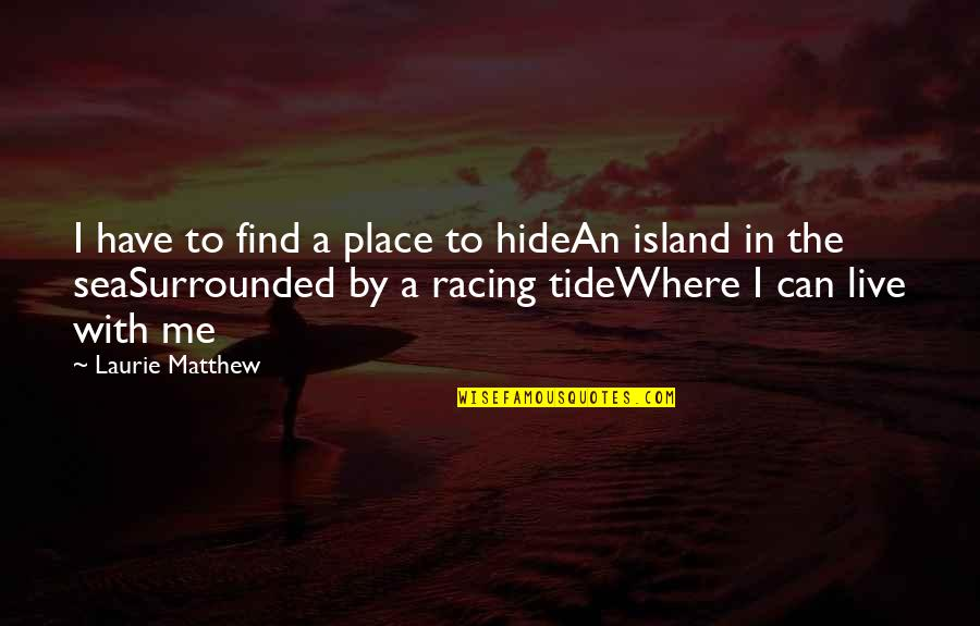 The Homeless Quotes By Laurie Matthew: I have to find a place to hideAn