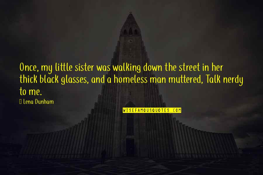 The Homeless Quotes By Lena Dunham: Once, my little sister was walking down the