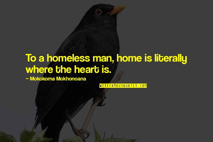 The Homeless Quotes By Mokokoma Mokhonoana: To a homeless man, home is literally where