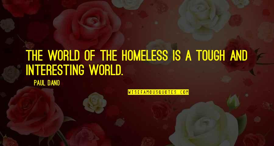 The Homeless Quotes By Paul Dano: The world of the homeless is a tough