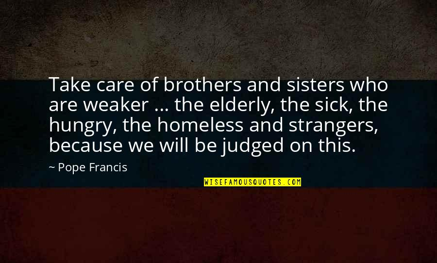 The Homeless Quotes By Pope Francis: Take care of brothers and sisters who are