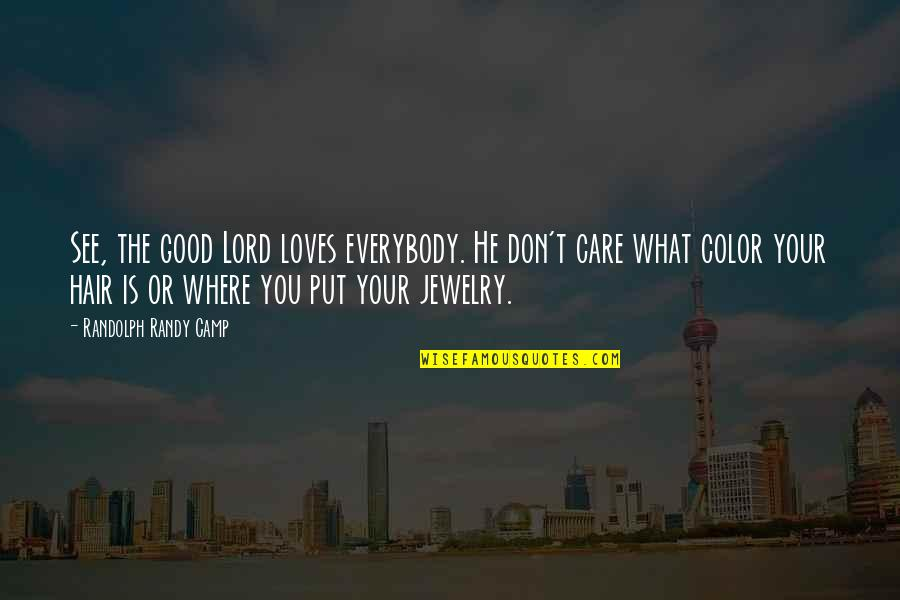 The Homeless Quotes By Randolph Randy Camp: See, the good Lord loves everybody. He don't