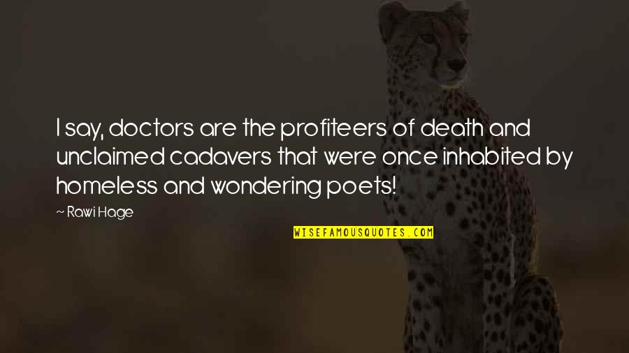 The Homeless Quotes By Rawi Hage: I say, doctors are the profiteers of death