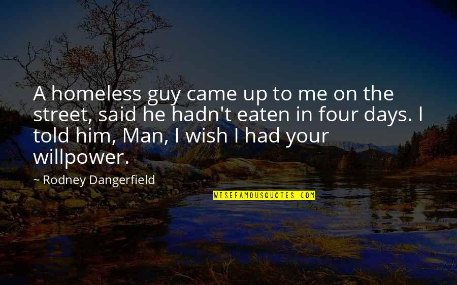The Homeless Quotes By Rodney Dangerfield: A homeless guy came up to me on